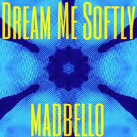 Madbello - Dream Me Softly