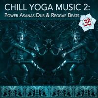 Various Aritsts - Chill Yoga Music 2: Power Asanas Dub & Reggae Beats
