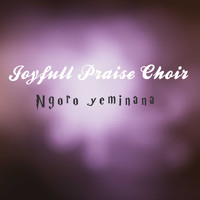 Joyfull Praise Choir / - Ngoro yeminana