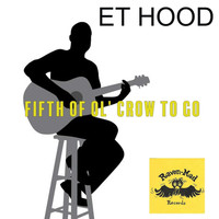 Et Hood - Fifth of Ol' Crow to Go