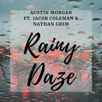 Austin Morgan - Rainy Daze (feat. Jacob Coleman & Nathan Grim)