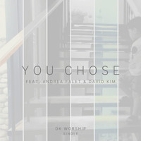 DK Worship - You Chose (feat. Andrea Falet & David Kim)