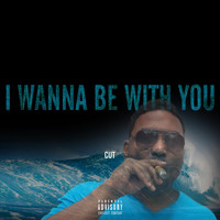 Cut - I Wanna Be with You (Explicit)