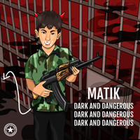 Matik - Dark and Dangerous