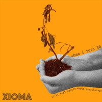 Xioma - When I Turn 30 (I'll Feel Secure About Everything)