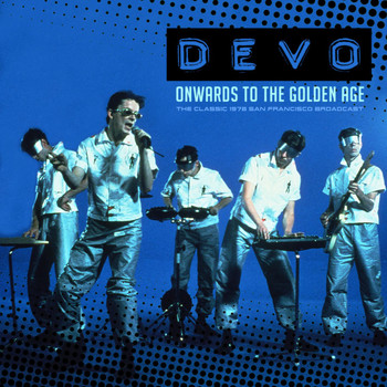 Devo - Onwards to the Golden Age (Live 1978)