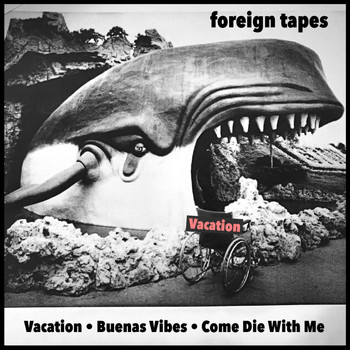 Foreign Tapes - Vacation (Explicit)