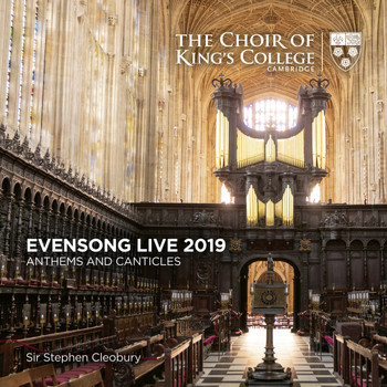 Stephen Cleobury and Choir of King's College, Cambridge - Evensong Live 2019: Anthems and Canticles