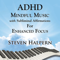 Steven Halpern - ADHD Mindful Music with Subliminal Affirmations for Enhanced Focus