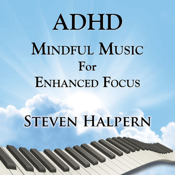 Steven Halpern - ADHD Mindful Music For Enhanced Focus