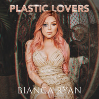 Bianca Ryan - Plastic Lovers