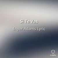 Enyer Adams Lyric - Si Te Vas
