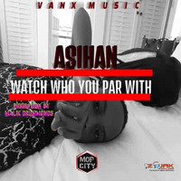Asihan - Watch Who You Par With