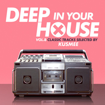 Various Artists - Deep in Your House, Vol. 8 - Classic Tracks Selected by KUSMEE