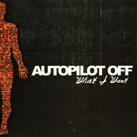 Autopilot Off - What I Want