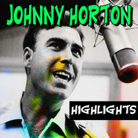 Johnny Horton - Johnny Horton Highlights (Highlights)