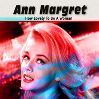 Ann Margret - How Lovely to Be a Woman