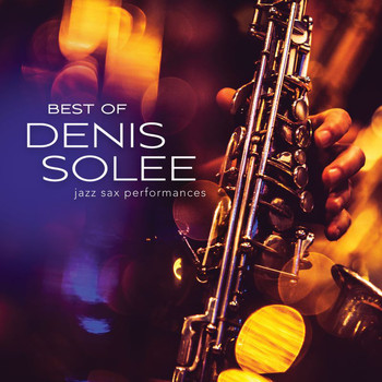 Denis Solee - Best Of Denis Solee: Jazz Sax Performances