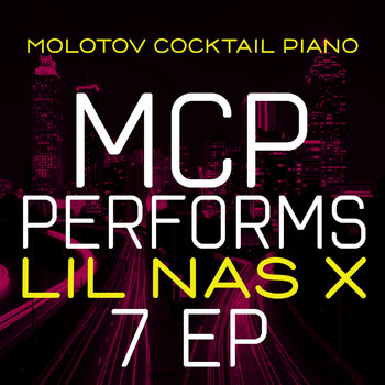 Molotov Cocktail Piano - MCP Performs Lil Nas X: 7 EP
