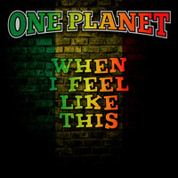 One Planet / - When I Feel Like This
