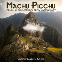 "Lisbeth Scott - Machu Picchu (Original Soundtrack from ""Moving Art"")"