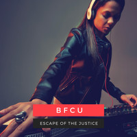 BFCU - Escape Of The Justice