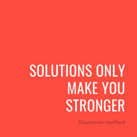 Downtown Hartford - Solutions Only Make You Stronger