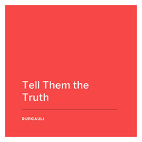 Durgauli - Tell Them the Truth