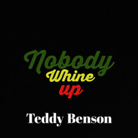Teddy Benson - Nobody Whine Up (Explicit)