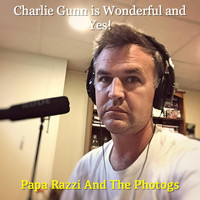 Papa Razzi and the Photogs - Charlie Gunn Is Wonderful and Yes!