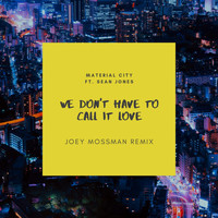 Material City - We Don't Have to Call It Love (Joey Mossman Remix) [feat. Sean Jones]