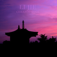 Li Jie - Ceramic Soul (Remastered)