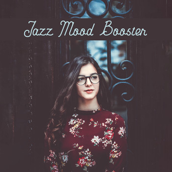 The Jazz Messengers - Jazz Mood Booster: Positive, Catchy and Cheerful Instrumental Music for Better Mood