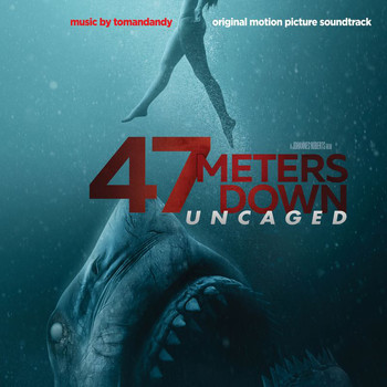 tomandandy - 47 Meters Down: Uncaged (Original Motion Picture Soundtrack)