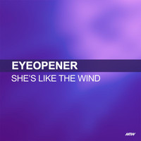 Eyeopener - She's Like The Wind