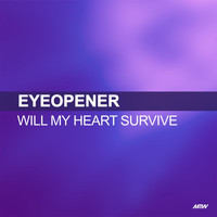 Eyeopener - Will My Heart Survive
