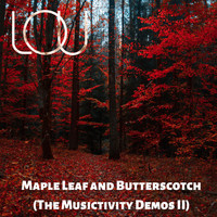 Lou - Maple Leaf and Butterscotch (The Musictivity Demos II)