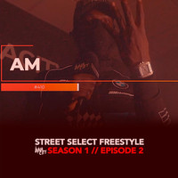 AM - Street Select Freestyle [S1.E2] (Explicit)
