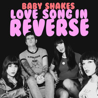 Baby Shakes - Love Song in Reverse