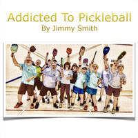 Jimmy Smith - Addicted to Pickleball