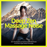 Zen Meditation and Natural White Noise and New Age Deep Massage - Deep Zen Massage Noise