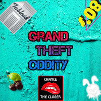 Chance the Closer - Grand Theft Oddity (Explicit)