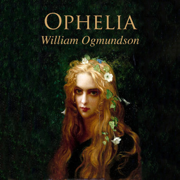 William Ogmundson - Ophelia