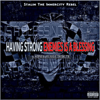 Stalin the Innercity Rebel - Having Strong Enemies Is a Blessing (A Nipsey Hussle Tribute) (Explicit)