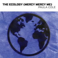 PAULA COLE - The Ecology (Mercy Mercy Me)