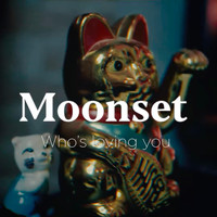 Moonset - Who's Loving You