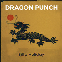 Billie Holiday - Dragon Punch