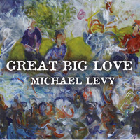 Michael Levy - Great Big Love