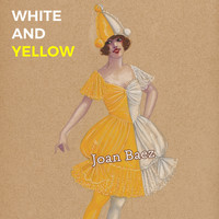 Joan Baez - White and Yellow
