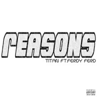 Titan - Reasons (feat. Ferdy Ferd) (Explicit)